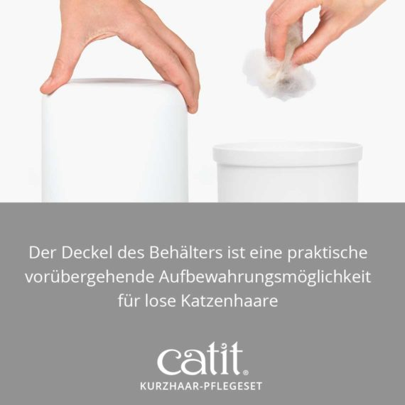 Catit Kurzhaar-Pflegeset - Der Deckel des Behälters ist eine praktische vorübergehende Aufbewahrungsmöglichkeit für lose Katzenhaare